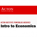 Acton Institute's Introduction to Microeconomics
