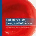 Karl Marx's Life, Ideas, and Influences: A Critical Examination on the Bicentenary – Book Review