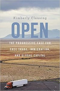 Open; The Progressive Case for Free Trade by Kimberley Clausing
