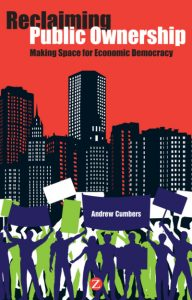 Reclaiming Public Ownership Making Space for Economic Democracy