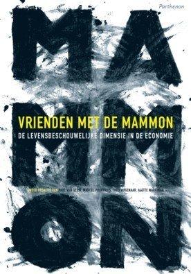 Vrienden met de Mammon; De levensbeschouwelijke dimensie in de economie ['Friends with Mammon; Worldviews and Economics']