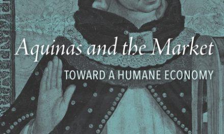 Aquinas and the Market: Toward A Humane Economy