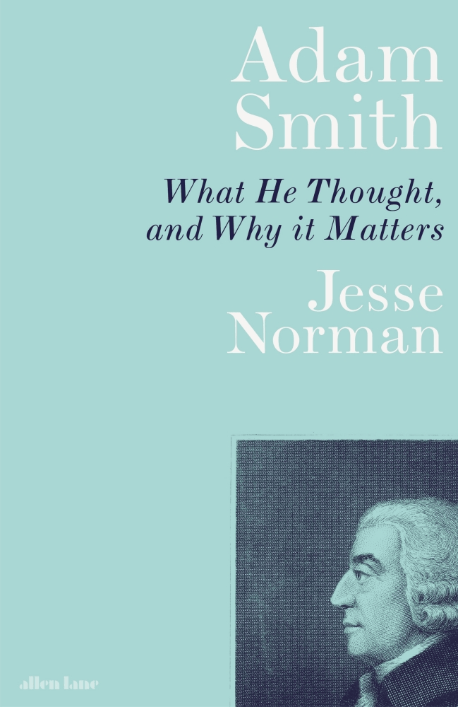 Adam Smith; What He Thought and Why It Matters