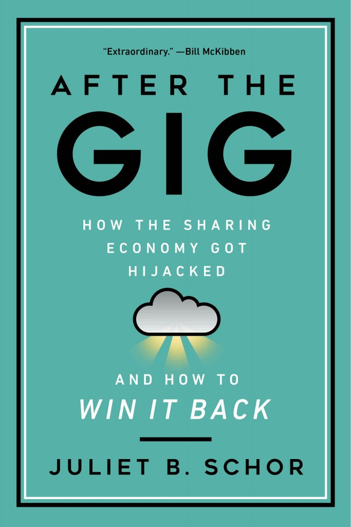 After the Gig How the Sharing Economy Got Hijacked and How to Win It Back