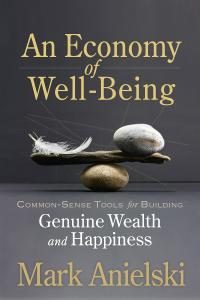 An Economy of Wellbeing by Mark Anielski