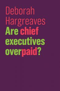 Are Chief Executives Overpaid? by Deborah Hargreaves