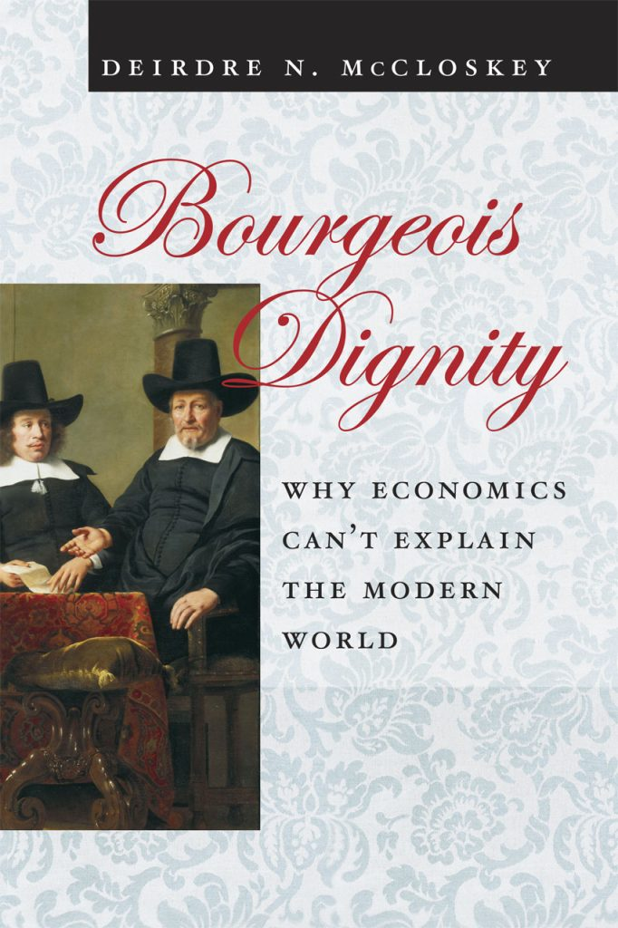 Book Cover: Bourgeois Dignity; Why Economics Can't Explain the Modern World (2010)