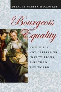 Boek Cover Bourgeois Equality; How Ideas, Not Capital or Institutions, Enriched the World (2016)