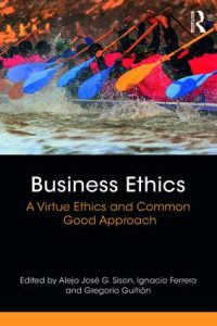 Business Ethics; A Virtue Ethics an Common Good Approach