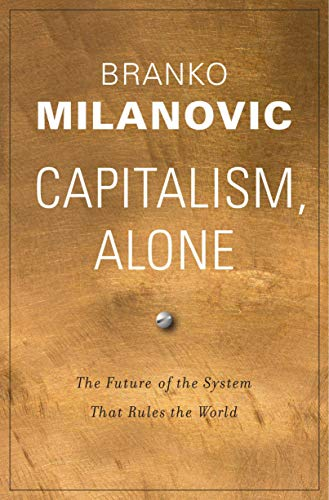 Capitalism, Alone; The Future of the System that Rules the World