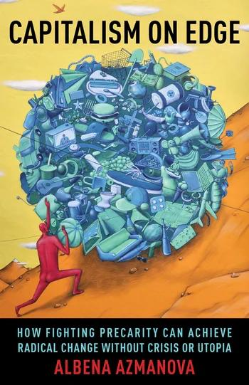 Capitalism on Edge How Fighting Precarity Can Achieve Radical Change Without Crisis or Utopia