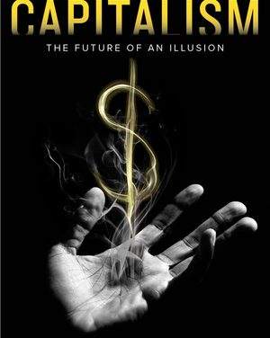 """""""Capitalism; The Future of an Illusion"""" – New on Our Bookshelf"""