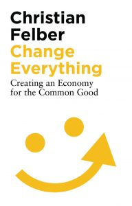 Change Everything; Creating an Economy for the Common Good