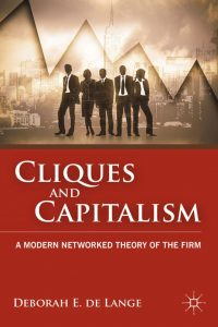 Cliques and Capitalism; A Modern Networked Theory of the Firm