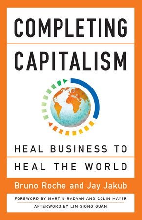 Completing capitalism; heal businesss to heal the world