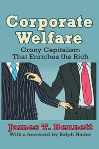 Corporate welfare - crony capitalism that enriches the rich