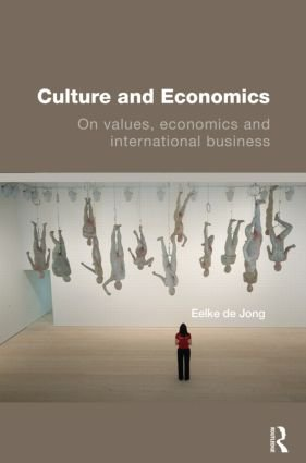 Culture and Economics : On Values, Economics and International Business