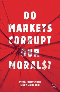 Do Markets Corrupt Our Morals? by Virgil Henry Stoor and Ginny Seung Choi