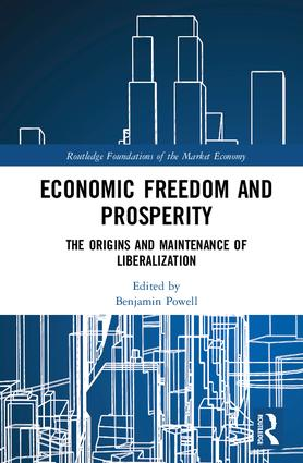 Economic Freedom and Prosperity; The Origins and Maintenance of Liberalization