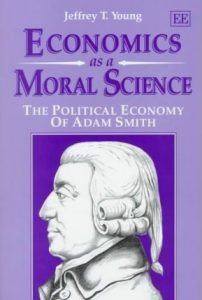 Economics as a Moral Science; The Political Economy of Adam Smith