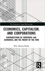Economics, Capitalism, and Corporations: Contradictions of Corporate Law, Economics, and the Theory of the Firm