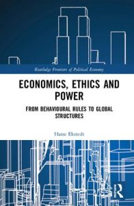 Economics, Ethics and Power: From Behavioural Rules to Global Structures