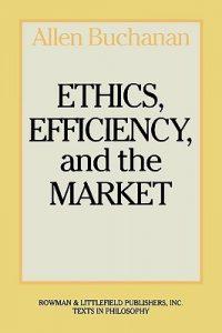 Ethics, efficiency and markets by allen buchanan
