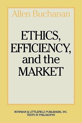 Ethics, efficiency and markets by allen buchanan