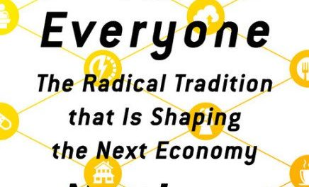 Everything for Everyone: The Radical Tradition That Is Shaping the Next Economy (2018) – New on Our Bookshelf