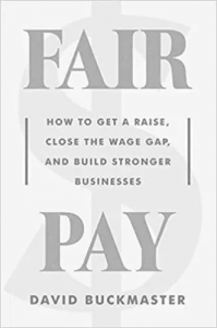 Fair Pay: How to Get a Raise, Close the Wage Gap, and Build Stronger Businesses
