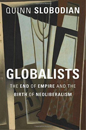 Globalists; The End of Empire and the Birth of Neoliberalism (2018)