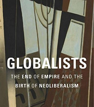 """Quinn Slobodian's """"Globalists: The End of Empire and the Birth of Neoliberalism"""""""