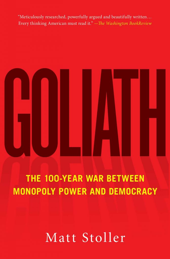 Book Cover: Goliath: The 100-Year War Between Monopoly Power and Democracy (2019)