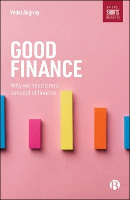 Good Finance; Why We Need a New Concept of Finance