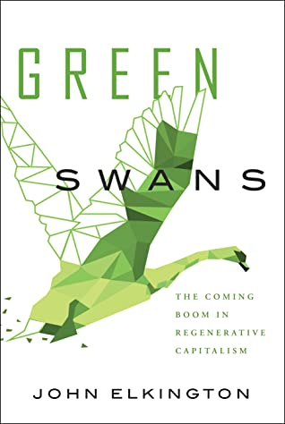 Book Cover: Green Swans: The Coming Boom in Regenerative Capitalism (2020)