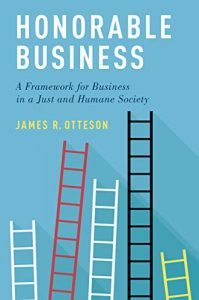 Honorable Business; A Framework for Business in a Just and Humane Society
