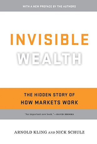 invisible wealth; the hidden story of how markets work
