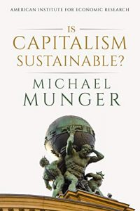 Is Capitalism Sustainable? by Michael Munger