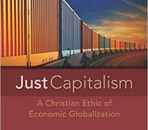 """Just Capitalism – A Christian Ethics of Economic Globalization"" – Brent Waters"