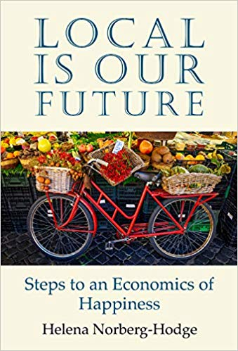 Local Is Our Future; Steps to an Economics of Happiness