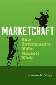 Marketcraft; How Governments Make Markets Work