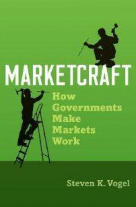 Marketcraft; How Governments Make Markets Work