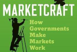 "New on Our Bookshelf: ""Marketcraft; How Governments Make Markets Work"""