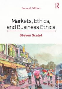 Markets, Ethics and Business Ethics by Steven Scalet