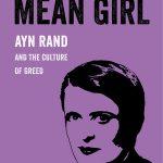 Ayn Rand and the Cruel Heart of Neoliberalism