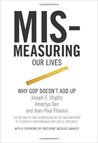 Mismeasuring Our Lives; Why GDP Doesn't Add Up