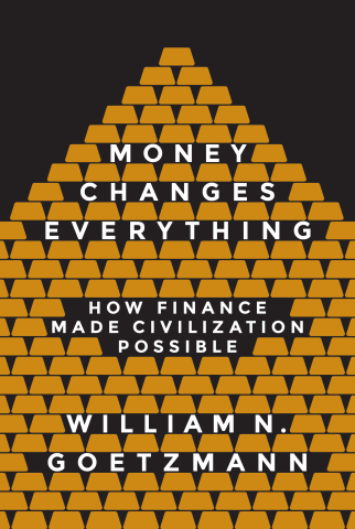 Money Changes Everything; How Finance Made Civilization Possible