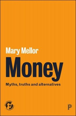 Money; Myths, Truths and Alternatives