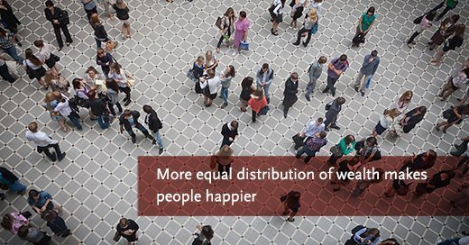 More Equal Distribution of Wealth Makes People Happier