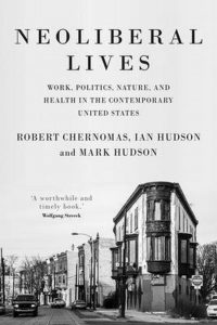 Neoliberal lives: Work, politics, nature, and health in the contemporary United States